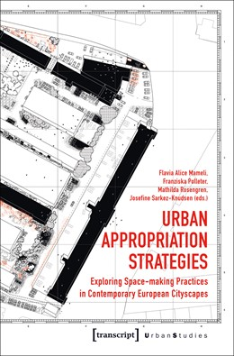 Abbildung von Mameli / Polleter / Rosengren / Sarkez-Knudsen | Urban Appropriation Strategies | 2018 | Exploring Space-making Practic...