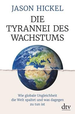 Abbildung von Hickel | Die Tyrannei des Wachstums | 2018 | Wie globale Ungleichheit die W...