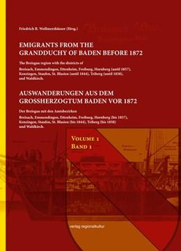 Abbildung von Wollmershäuser | Auswanderungen aus dem Großherzogtum Baden vor 1872, Bd. 1 | 2017 | Der Breisgau mit den Amtsbezir...