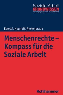 Abbildung von Eberlei / Neuhoff | Menschenrechte - Kompass für die Soziale Arbeit | 1. Auflage | 2018 | beck-shop.de