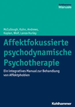 Abbildung von McCullough / Kuhn / Andrews   Affektfokussierte psychodynamische Psychotherapie   2019   Ein integratives Manual zur Be...