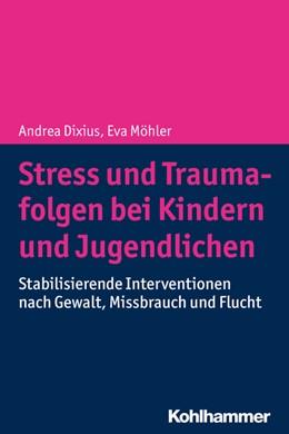Abbildung von Dixius / Möhler | Stress und Traumafolgen bei Kindern und Jugendlichen | 2019 | Stabilisierende Interventionen...
