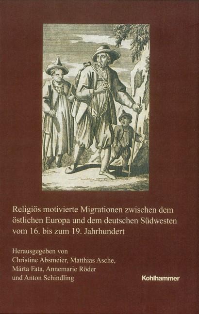 Religiös motivierte Migrationen zwischen dem östlichen Europa und dem deutschen Südwesten vom 16. bis zum 19. Jahrhundert | Absmeier / Fata / Röder / Asche / Schindling, 2018 | Buch (Cover)