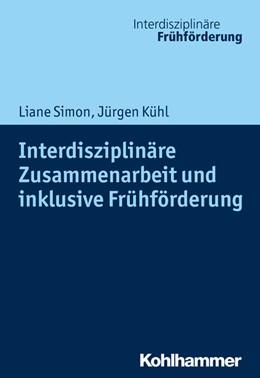 Abbildung von Simon / Kühl | Interdisziplinäre Zusammenarbeit und inklusive Frühförderung | 1. Auflage | 2020 | beck-shop.de
