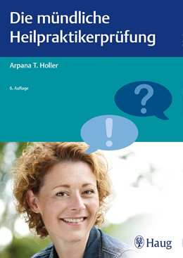 Abbildung von Holler   Die mündliche Heilpraktikerprüfung   6. aktualisierte Auflage   2018
