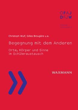 Abbildung von Wulf / Brougère / Colin | Begegnung mit dem Anderen | 2017 | Orte, Körper und Sinne im Schü...