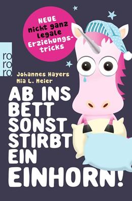 Abbildung von Hayers / Meier | Ab ins Bett, sonst stirbt ein Einhorn! | 1. Auflage | 2018 | beck-shop.de