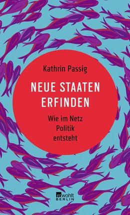 Abbildung von Passig | Neue Staaten erfinden | 1. Auflage | 2022 | beck-shop.de