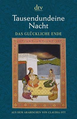 Abbildung von Ott | Tausendundeine Nacht. Das glückliche Ende | 1. Auflage | 2018 | beck-shop.de