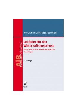 Abbildung von Hjort / Erhardt / Rothkegel / Schneider | Leitfaden für den Wirtschaftsausschuss | 4., überarbeitete Auflage | 2019 | Handlungshilfe für den Betrieb...