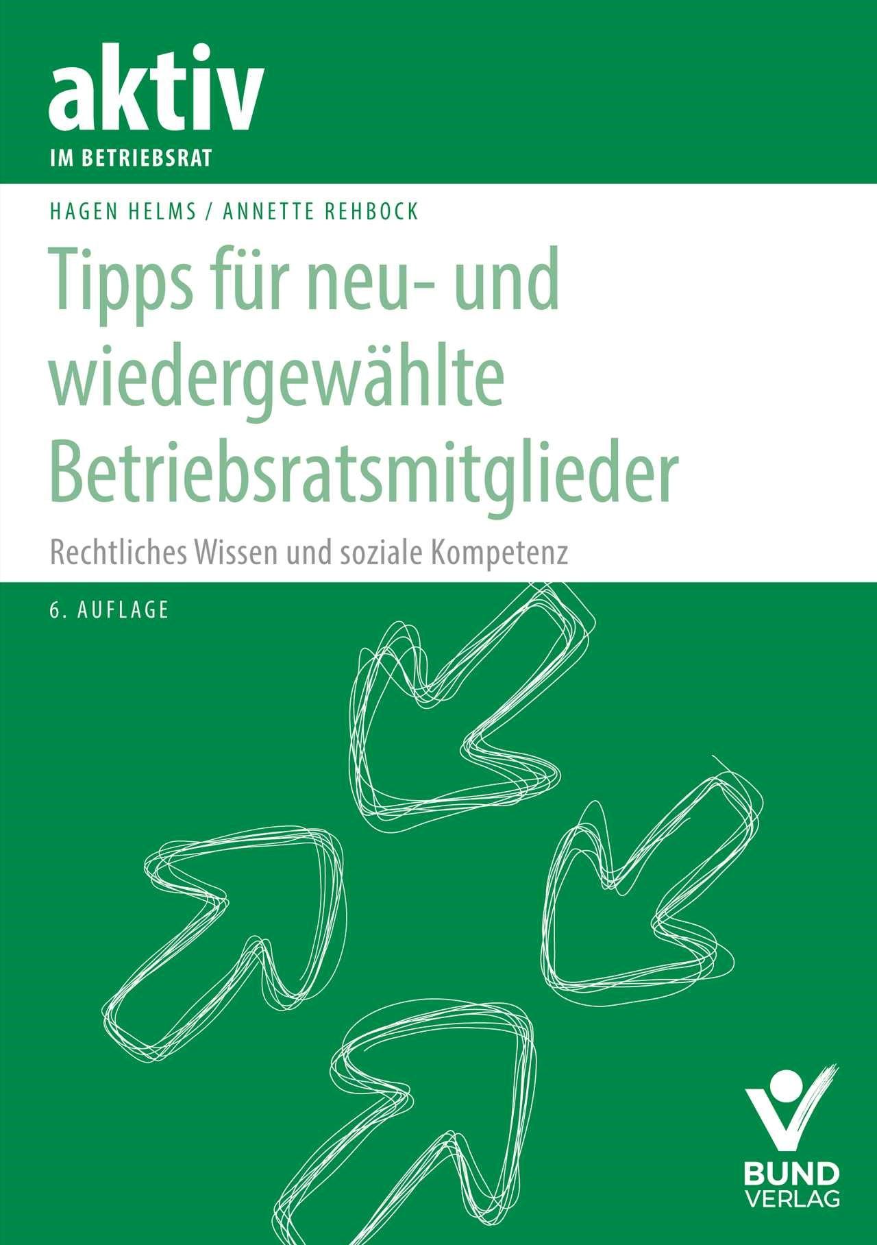 Tipps für neu- und wiedergewählte Betriebsratsmitglieder | Helms / Rehbock | 6. neu bearbeitete Auflage, 2018 | Buch (Cover)