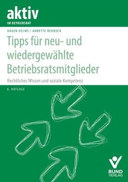 Abbildung von Helms / Rehbock | Tipps für neu- und wiedergewählte Betriebsratsmitglieder | 6. Auflage | 2018 | beck-shop.de