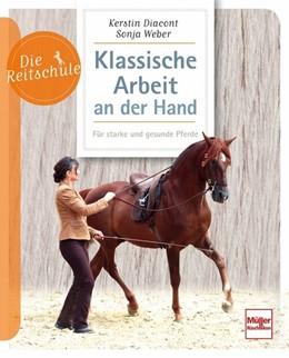 Abbildung von Diacont / Weber | Klassische Arbeit an der Hand | 2018 | Für starke und gesunde Pferde
