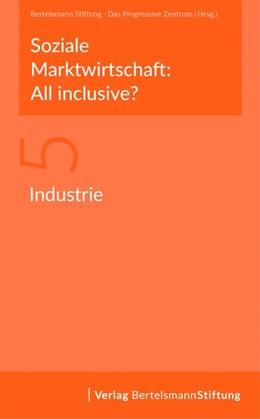 Abbildung von Soziale Marktwirtschaft: All inclusive? Band 5: Industrie | 1. Auflage | 2018 | beck-shop.de
