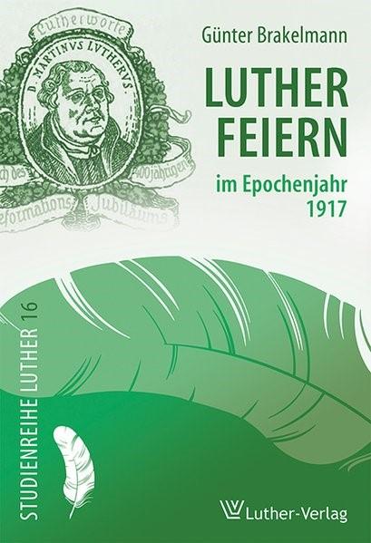 Lutherfeiern im Epochenjahr 1917 | Brakelmann, 2017 | Buch (Cover)