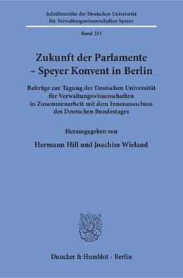 Abbildung von Hill / Wieland | Zukunft der Parlamente - Speyer Konvent in Berlin. | 1. Auflage | 2018 | Beiträge zur Tagung der Deutsc...