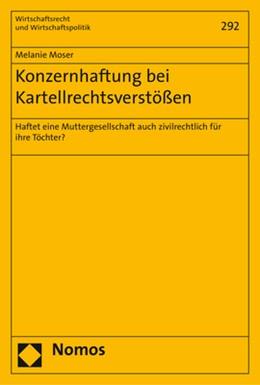 Abbildung von Moser | Konzernhaftung bei Kartellrechtsverstößen | 1. Auflage | 2017 | Haftet eine Muttergesellschaft... | Band
