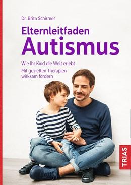 Abbildung von Schirmer | Elternleitfaden Autismus | 2. Auflage | 2018 | Wie Ihr Kind die Welt erlebt. ...