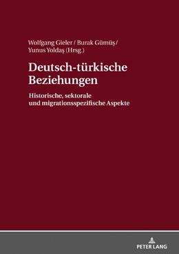 Abbildung von Gieler / Gümüs / Yoldas | Deutsch-türkische Beziehungen | 2017 | Historische, sektorale und mig...