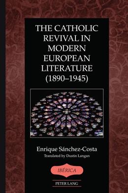 Abbildung von Sánchez-Costa   The Catholic Revival in Modern European Literature (1890-1945)   2017
