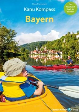 Abbildung von Hennemann | Kanu Kompass Bayern | 1. Auflage | 2019 | Das Reisehandbuch für Paddler