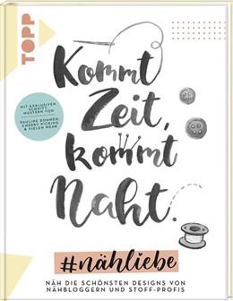 Abbildung von Dohmen / Müller / Fiege | Kommt Zeit, kommt Naht. #nähliebe | 2018 | Näh die schönsten Designs von ...