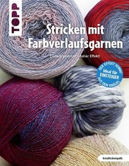 Abbildung von Stricken mit Farbverlaufsgarnen (kreativ.kompakt.) | 2018 | Einfach gestrickt - toller Eff...