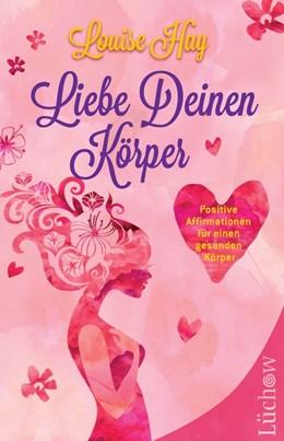 Abbildung von Hay | Liebe Deinen Körper | 1. Auflage | 2017 | beck-shop.de