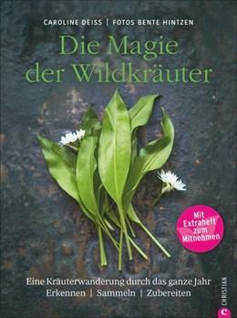 Abbildung von Deiß   Die Magie der Wildkräuter   1. Auflage   2018   beck-shop.de
