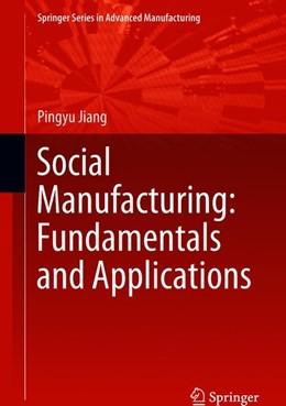 Abbildung von Jiang   Social Manufacturing: Fundamentals and Applications   1. Auflage   2018   beck-shop.de