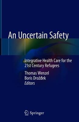 Abbildung von Wenzel / Droždek | An Uncertain Safety | 1st ed. 2019 | 2018 | Integrative Health Care for th...