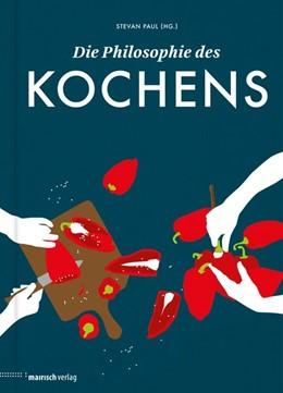 Abbildung von Paul   Die Philosophie des Kochens   1. Auflage   2018   beck-shop.de
