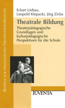 Abbildung von Liebau / Klepacki / Zirfas | Theatrale Bildung | 2009 | Theaterpädagogische Grundlagen...