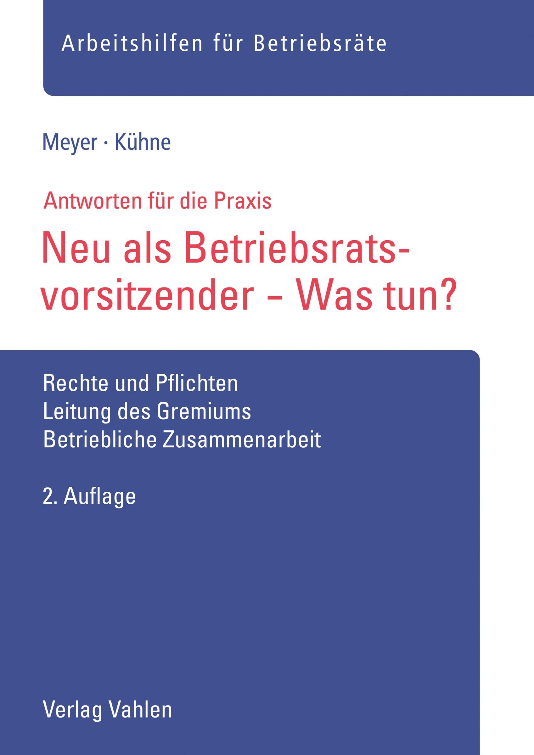 Neu als Betriebsratsvorsitzender - Was tun? | Meyer / Kühne | 2. Auflage, 2018 | Buch (Cover)