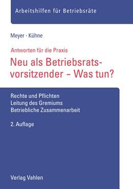 Abbildung von Meyer / Kühne | Neu als Betriebsratsvorsitzender - Was tun? | 2. Auflage | 2018 | beck-shop.de