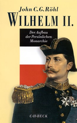 Abbildung von Röhl | Wilhelm II. | 2. Auflage | 2017 | Der Aufbau der Persönlichen Mo...