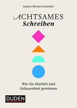 Abbildung von Schneider | Achtsames Schreiben | 2018 | Wie Sie Klarheit und Gelassenh...