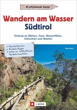 Abbildung von Mertz   Wandern am Wasser Südtirol   1. Auflage   2018   Entlang an Bächen, Seen, Wasse...