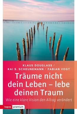 Abbildung von Douglass / Scheunemann / Vogt | Träume nicht dein Leben - lebe deinen Traum | 2018 | Wie eine klare Vision den Allt...