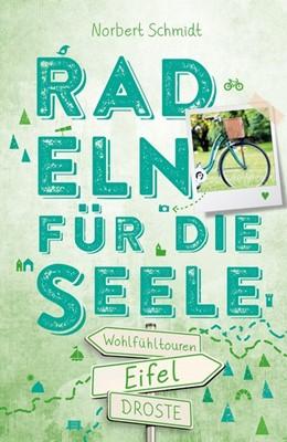 Abbildung von Schmidt   Eifel. Radeln für die Seele   1. Auflage   2018   Wohlfühltouren