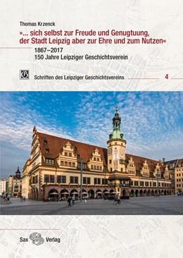 Abbildung von Krzenck   »... sich selbst zur Freude und Genugtuung, der Stadt Leipzig aber zur Ehre und zum Nutzen«   1. Auflage   2017   beck-shop.de