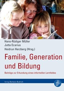 Abbildung von Müller / Ecarius / Herzberg | Familie, Generation und Bildung | 2010 | Beiträge zur Erkundung eines i...