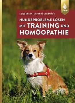 Abbildung von Rauch / Landmann | Hundeprobleme lösen mit Training und Homöopathie | 1. Auflage | 2018 | beck-shop.de