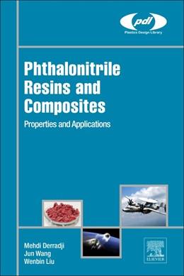 Abbildung von Derradji / Jun / Wenbin | Phthalonitrile Resins and Composites | 2018 | Properties and Applications