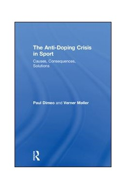 Abbildung von Dimeo / Møller | The Anti-Doping Crisis in Sport | 2018 | Causes, Consequences, Solution...