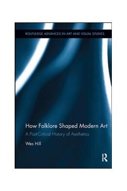Abbildung von Hill | How Folklore Shaped Modern Art | 1. Auflage | 2018 | beck-shop.de