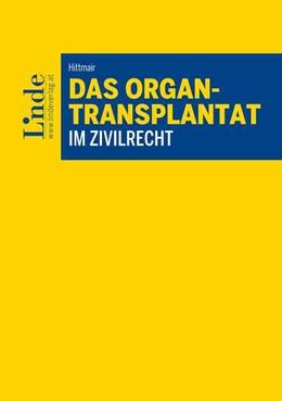 Abbildung von Hittmair | Das Organtransplantat im Zivilrecht | 1. Auflage 2018 | 2017