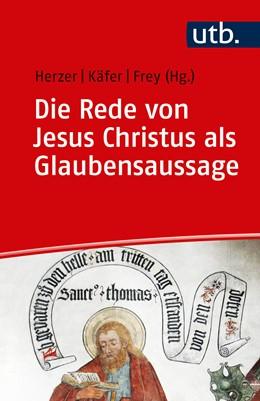 Abbildung von Herzer / Käfer / Frey (Hrsg.) | Die Rede von Jesus Christus als Glaubensaussage | 2018 | Der zweite Artikel des Apostol...