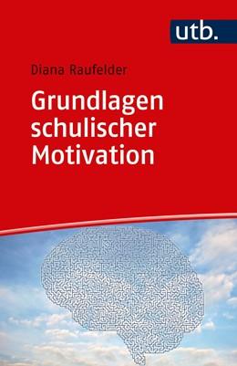 Abbildung von Raufelder | Grundlagen schulischer Motivation | 1. Auflage | 2018 | beck-shop.de