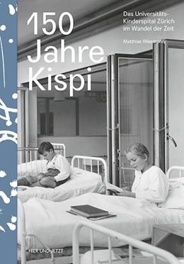 Abbildung von Wiesmann   150 Jahre Kispi   2018   Das Universitäts-Kinderspital ...